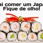 Vai comer um japa? Fique de olho!